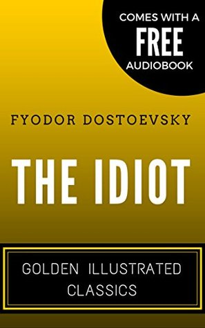 The Idiot: By Fyodor Dostoyevsk - Illustrated (Comes with a Free Audiobook)