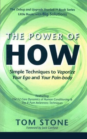 The Power of How - Simple Techniques to Vaporize Your Ego and Your Pain-body