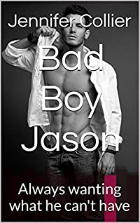 Bad Boy Jason: Always wanting what he can't have (Bad Boys Book 1)