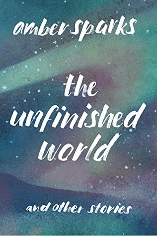 The Unfinished World and Other Stories by Amber Sparks
