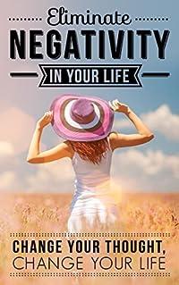 Positive Thinking: Eliminate Negativity in your Life: Change your Thought, Change your Life *FREE BONUS INSIDE* (Meditation, Mindset, Willpower, Optimism, ... Success Principles, Mindfulness Book 1)