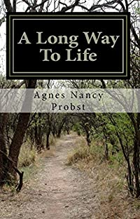 A Long Way To Life: The True Story of a Woman Who Survived an Unspeakable Childhood