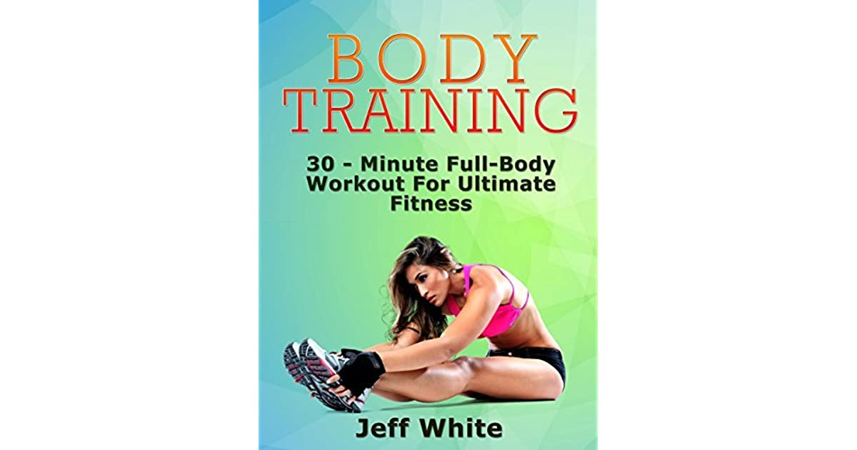 Body Training: 30 - Minute Full-Body Workout For Ultimate