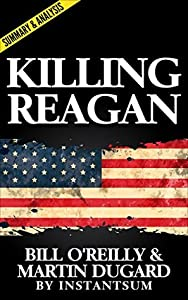 Killing Reagan by Bill O'Reilly and Martin Dugard