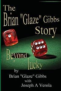 "The Brian ""Glaze"" Gibbs Story: Beyond Lucky"
