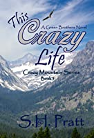 This Crazy Life (The Crazy Mountain Series Book 1)