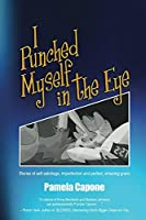 I Punched Myself in the Eye: Stories of self-sabotage, imperfection, and perfect, amazing grace
