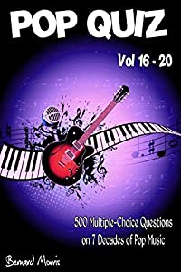 Pop Quiz Vol 16 - 20: 500 Multiple-Choice Questions on 7 Decades of Pop Music (Rock Music, Indie Music, Punk Rock, Disco, Heavy Rock, Rock n Roll, Country ... Rap, Grunge, Soul, 60s, 70s, 80s, 90s)