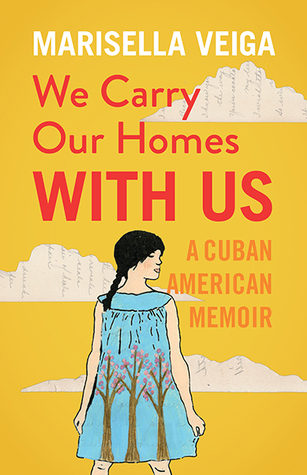 We Carry Our Homes With Us: A Cuban American Memoir by