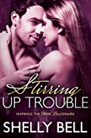 Stirring Up Trouble (Inspiring the Greek Billionaire, #2)