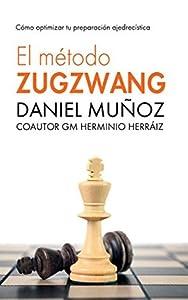 El Método Zugzwang: La guía integral para mejorar rápidamente los resultados del jugador intermedio. ¡Enfócate en lo que realmente da resultados!