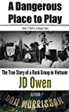 A Dangerous Place To Play: The True Story of a Rock Group in Vietnam