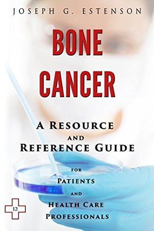 Bone Cancer - A Reference Guide (BONUS DOWNLOADS) (The Hill Resource and Reference Guide Book 75)