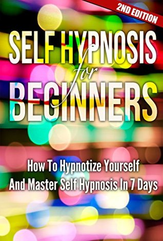 Self Hypnosis For Beginners: How To Hypnotize Yourself And ...
