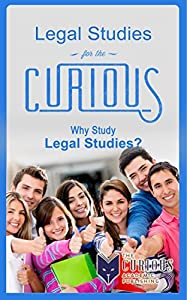 Legal Studies for the Curious: Why Study Legal Studies