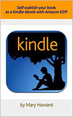 Self-publish your book as a Kindle ebook: with Amazon Kindle Direct Publishing (KDP)