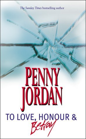 To Love, Honor and Betray by Penny Jordan