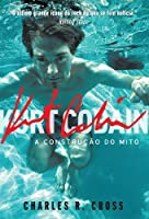 Kurt Cobain: A construção do mito