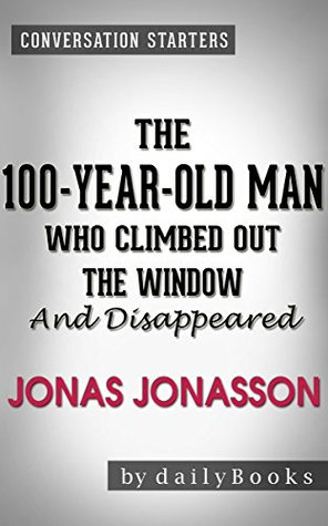 The 100-Year-Old Man Who Climbed Out the Window and Disappeared: by