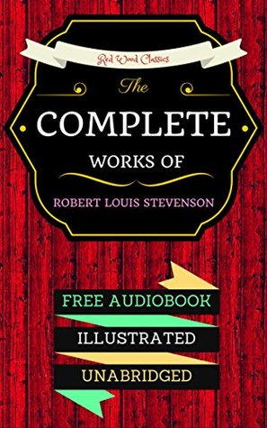 The Complete Works Of Robert Louis Stevenson: By Robert Louis Stevenson & Illustrated (An Audiobook Free!)