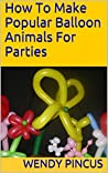 How To Make Popular Balloon Animals For Parties