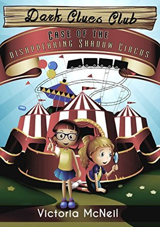 Dark Clues Club (Kids Detective Book, Children's Books ages 7-12 Popular Books for Kids): Case of the Disappearing Shadow Circus (Kids Mysteries and Detectives) ... Clues Club kids mysteries and detective)