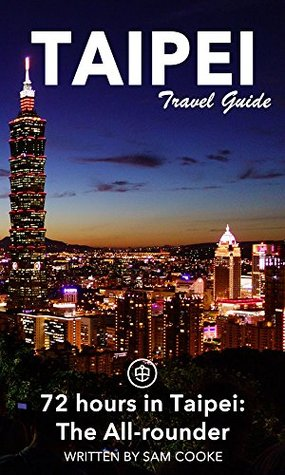 Taipei Travel Guide (Unanchor) - 72 Hours in Taipei: The All-rounder