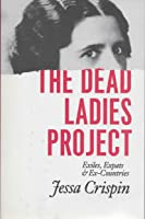 The Dead Ladies Project - Exiles, Expats & Ex-Countries