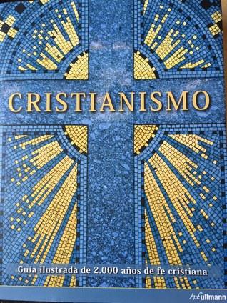 Cristianismo. Guía ilustrada de 2.000 anos de fe cristiana