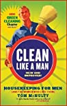 Clean Like a Man Housekeeping for Men (And the Women Who Love Them) NEW and IMPROVED