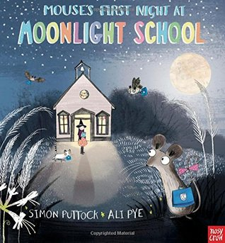 Mouse's First Night at Moonlight School by Simon Puttock