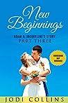 NEW BEGINNINGS: ADAM & JACQUELINE'S STORY: PART THREE (HORSESHOE BAY ROMANCE Book 3)