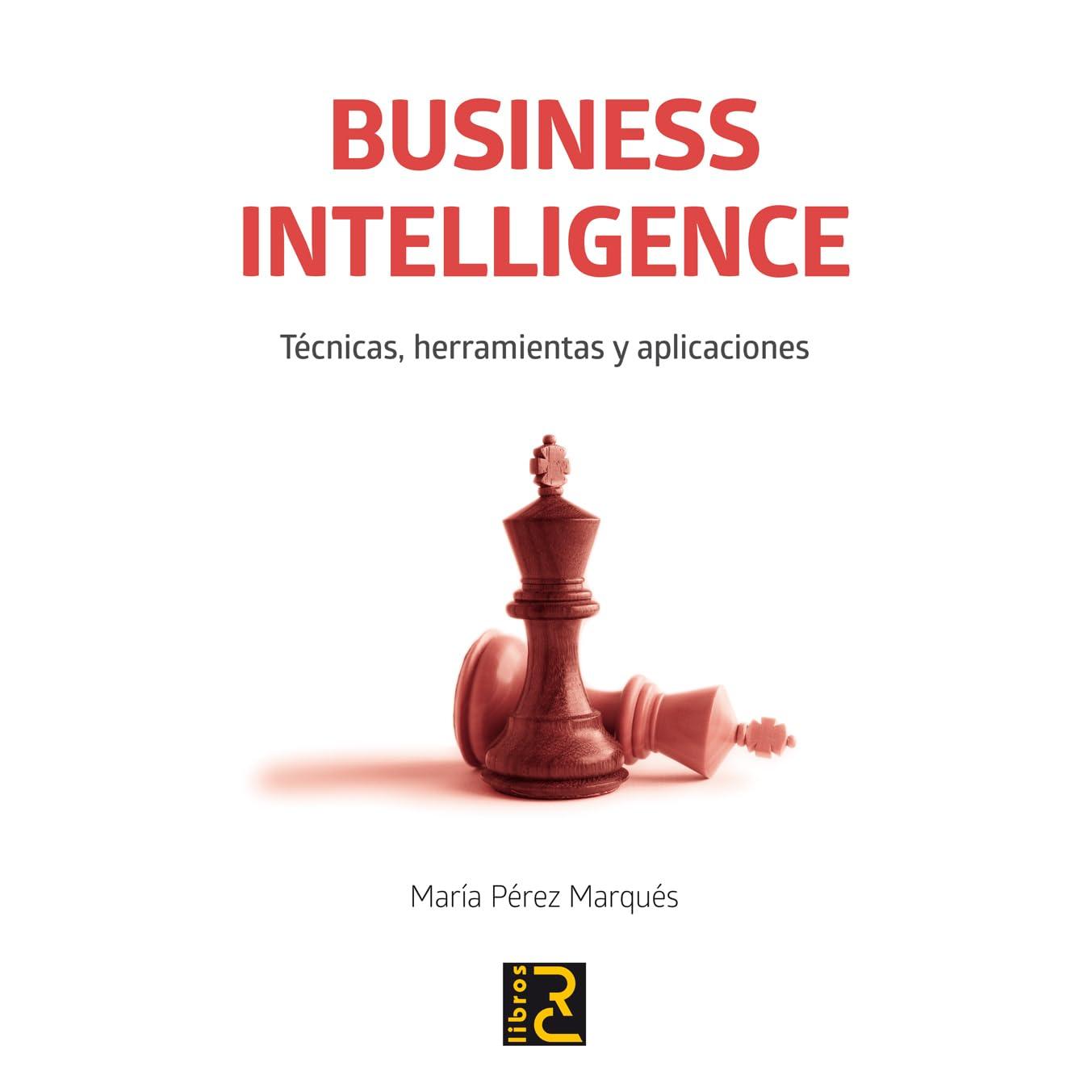 Business Intelligence Técnicas Herramientas Y Aplicaciones By Maria Perez Marques