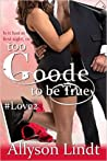 Too Goode to be True (Love Hashtagged #2; Fake It #3)