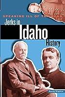 Speaking Ill of the Dead: Jerks in Idaho History (Speaking Ill of the Dead: Jerks in Histo)