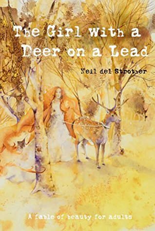 The Girl with a Deer on a Lead: A Fable of Beauty for Adults (and teens)