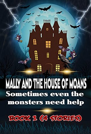"Kid's book:""MALLY AND THE HOUSE OF MOANS"": Short spooky stories for kids (monster, monsters, monster books for kids, kids books and kids book): Sometimes ... Short spooky stories for kids Book 1)"