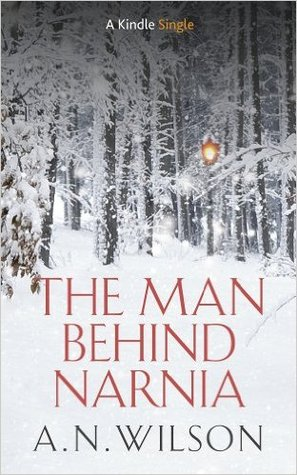 The Man Behind Narnia by A.N. Wilson