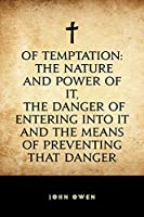 Of Temptation: The Nature and Power of It, the Danger of Entering Into It and the Means of Preventing that Danger