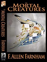 Of Mortal Creatures (Angry Ghosts Book 4)