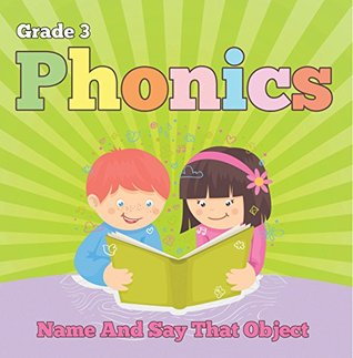 Grade 3 Phonics: Name And Say That Object: Sight Word Books - Reading Aloud for 3rd Grade (Children's Reading & Writing Education Books)