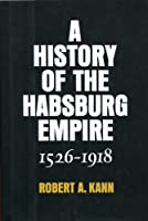 A History Of The Habsburg Empire, 1526 1918