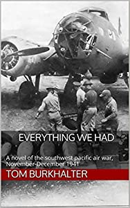 Everything We Had: a Novel of the Southwest Pacific Air War November-December 1941 (No Merciful War Book 1)