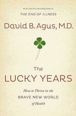 The Lucky Years: How to Thrive in the Brave New World of Health by ...
