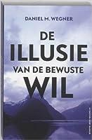 De Illusie van de bewuste wil
