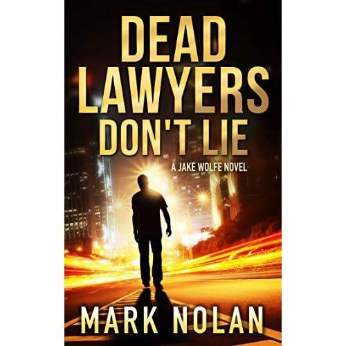 Dead Lawyers Don't Lie (Jake Wolfe, #1) by Mark Nolan
