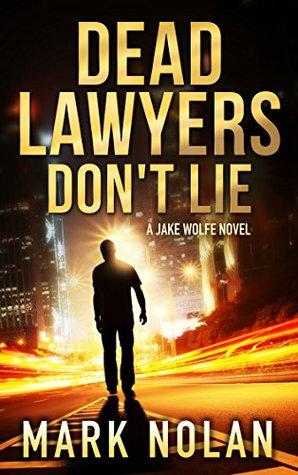 Dead Lawyers Don't Lie (Jake Wolfe, #1)