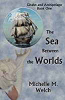 The Sea Between the Worlds (Gbahn and Archipelago Book 1)