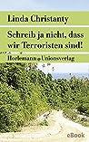 Schreib ja nicht, dass wir Terroristen sind!: - Essays