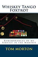 Whiskey Tango Foxtrot: Remembrances of My Service in the Marines